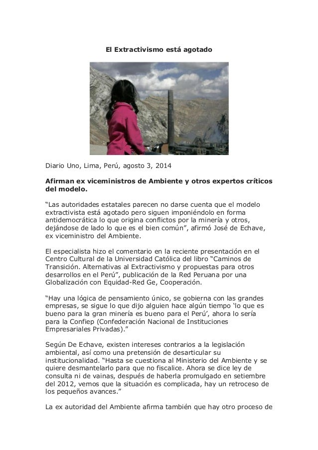 El Extractivismo está agotado Diario Uno, Lima, Perú, agosto 3, 2014 Afirman ex viceministros de Ambiente y otros expertos...