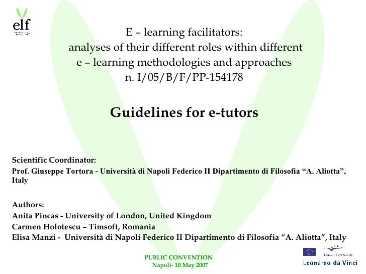 PUBLIC CONVENTION  Napoli- 10 May 2007 E – learning facilitators: analyses of their different roles within different e – l...