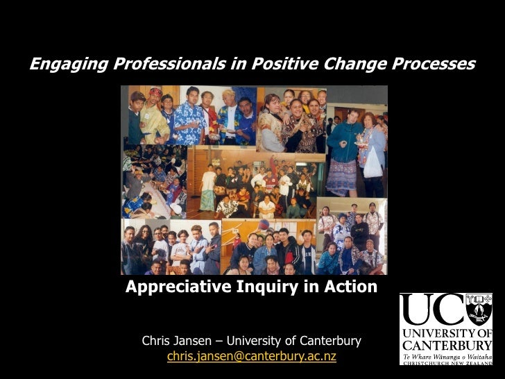 Engaging Professionals in Positive Change Processes           Appreciative Inquiry in Action             Chris Jansen – Un...