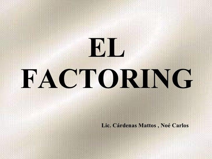 EL FACTORING Lic. Cárdenas Mattos , Noé Carlos