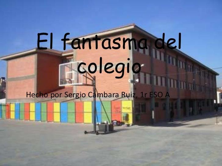 El fantasma del colegio<br />Hecho por Sergio Cámbara Ruiz, 1r ESO A<br />