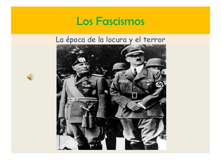 Los Fascismos<br />La época de la locura y el terror <br />