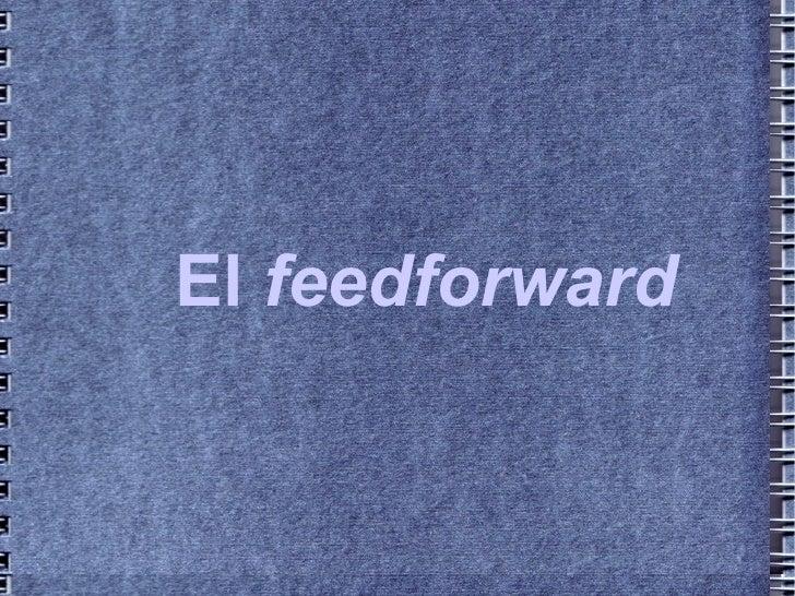 El  feedforward