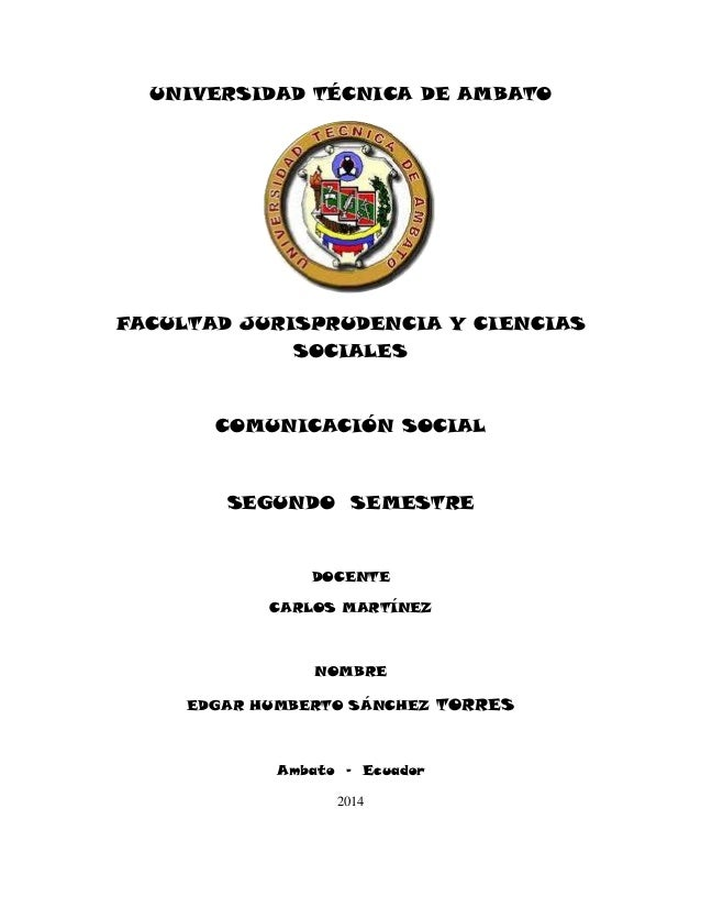 UNIVERSIDAD TÉCNICA DE AMBATO FACULTAD JURISPRUDENCIA Y CIENCIAS SOCIALES COMUNICACIÓN SOCIAL SEGUNDO SEMESTRE DOCENTE CAR...