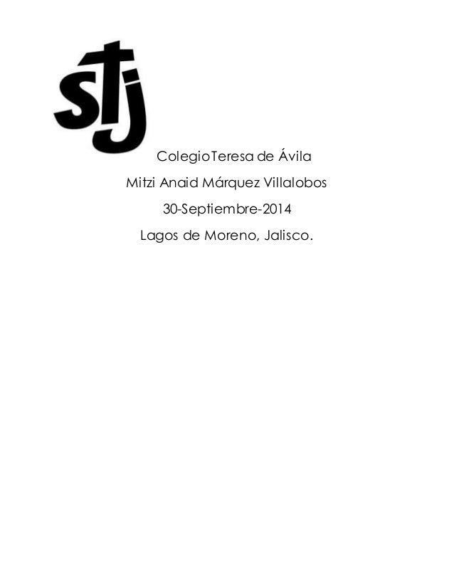 Colegio Teresa de Ávila  Mitzi Anaid Márquez Villalobos  30-Septiembre-2014  Lagos de Moreno, Jalisco.