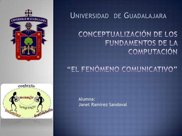 """Universidad  de Guadalajara <br />Conceptualización de los fundamentos de la computación""""El fenómeno comunicativo""""<br />Al..."""