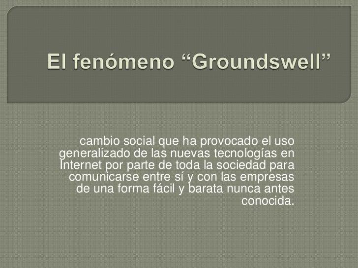 """El fenómeno """"Groundswell""""<br />cambio social que ha provocado el uso generalizado de las nuevas tecnologías en Internet po..."""