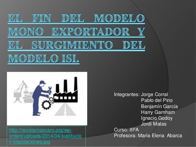 Integrantes: Jorge Corral Pablo del Pino Benjamín García Harry Garnham Ignacio Godoy Jordi Matas Curso: IIIºA Profesora: M...