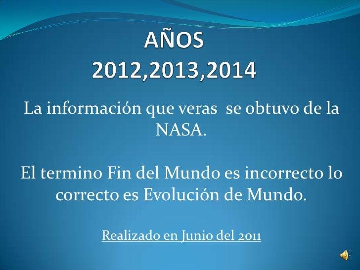 La información que veras se obtuvo de la                NASA.El termino Fin del Mundo es incorrecto lo     correcto es Evo...