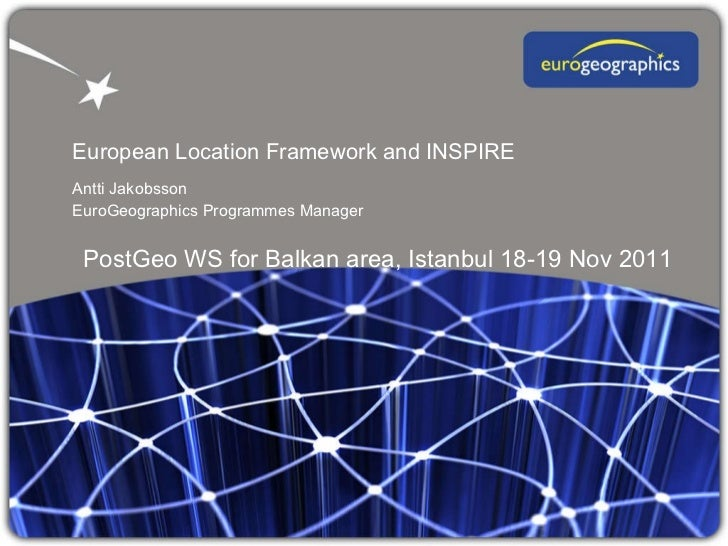 European Location Framework and INSPIRE Antti Jakobsson  EuroGeographics Programmes Manager PostGeo WS for Balkan area, Is...