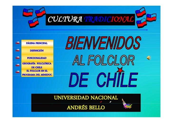 CULTURA TRADICIONAL    PÁGINA PRINCIPAL       DEFINICIÓN     FUNCIONALIDAD GEOGRAFÍA FOLCLÓRICA        DE CHILE    EL FOLC...