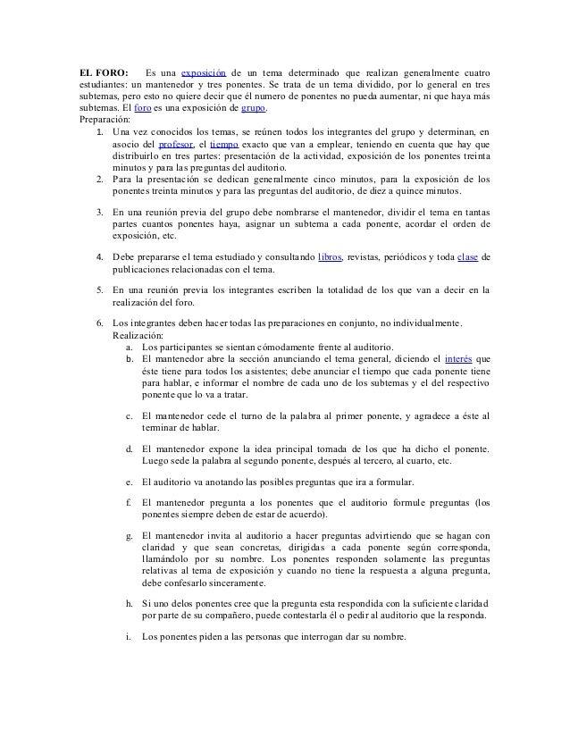 EL FORO: Es una exposición de un tema determinado que realizan generalmente cuatro estudiantes: un mantenedor y tres ponen...