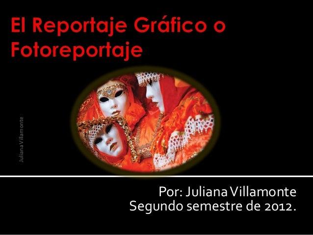 Juliana Villamonte                         Por: Juliana Villamonte                     Segundo semestre de 2012.