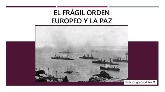 EL FRÁGIL ORDEN EUROPEO Y LA PAZ ARMADA Profesor Ignacio Muñoz M.