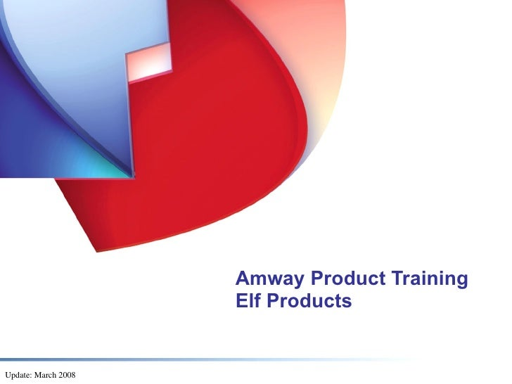 Amway Product Training                      Elf Products   Update: March 2008