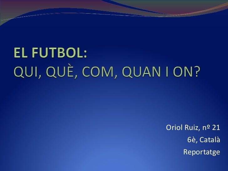 Oriol Ruiz, nº 21 6è, Català Reportatge