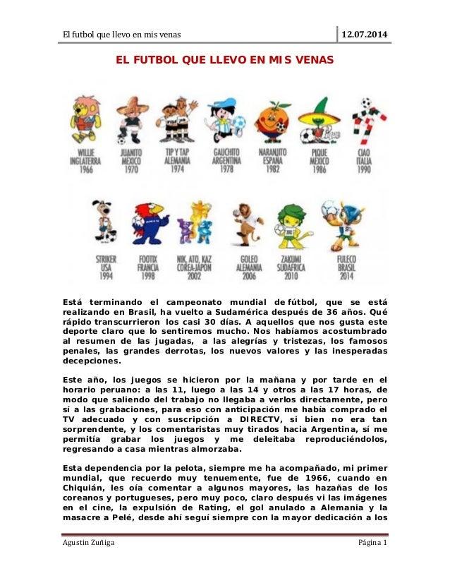 Elfutbolquellevoenmisvenas 12.07.2014  AgustinZuñiga Página1  EL FUTBOL QUE LLEVO EN MIS VENAS Está terminando...