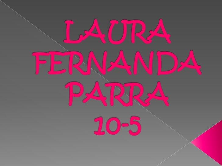 LAURA FERNANDA PARRA10-5<br />