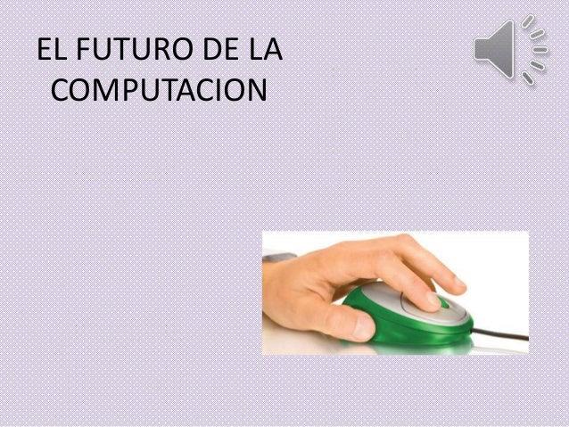 EL FUTURO DE LA COMPUTACION