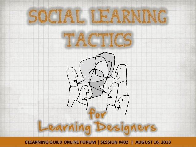 ELEARNING GUILD ONLINE FORUM | SESSION #402 | AUGUST 16, 2013 Social Learning Tactics for Learning Designers
