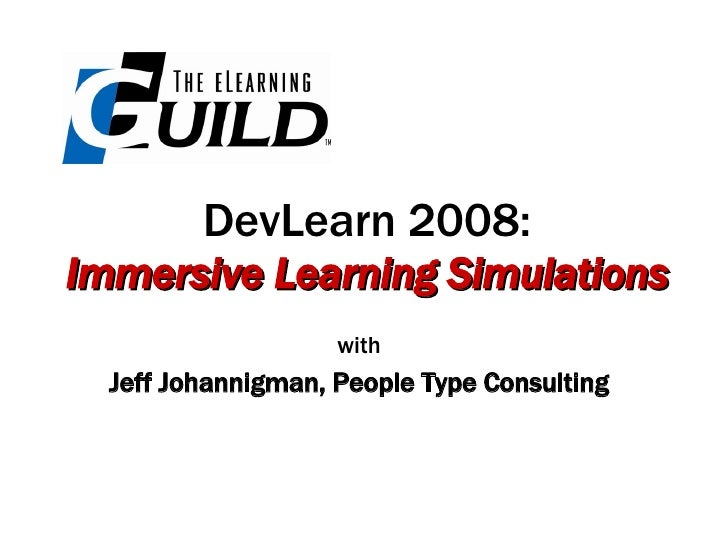 DevLearn 2008: Immersive Learning Simulations with Jeff Johannigman, People Type Consulting