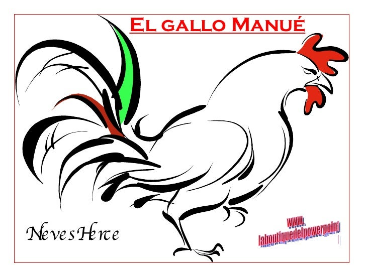El gallo Manué NievesHerce www. laboutiquedelpowerpoint. com