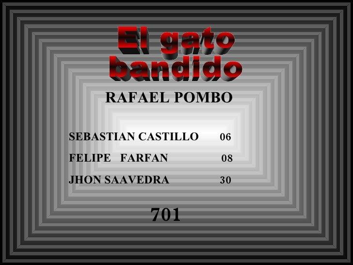El gato  bandido RAFAEL POMBO SEBASTIAN CASTILLO  06 FELIPE  FARFAN   08  JHON SAAVEDRA   30 701