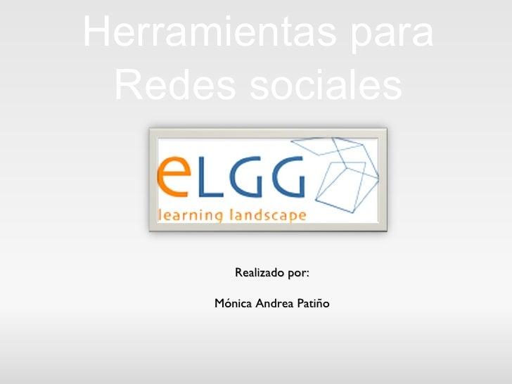 Herramientas para Redes sociales Realizado por: Mónica Andrea Patiño