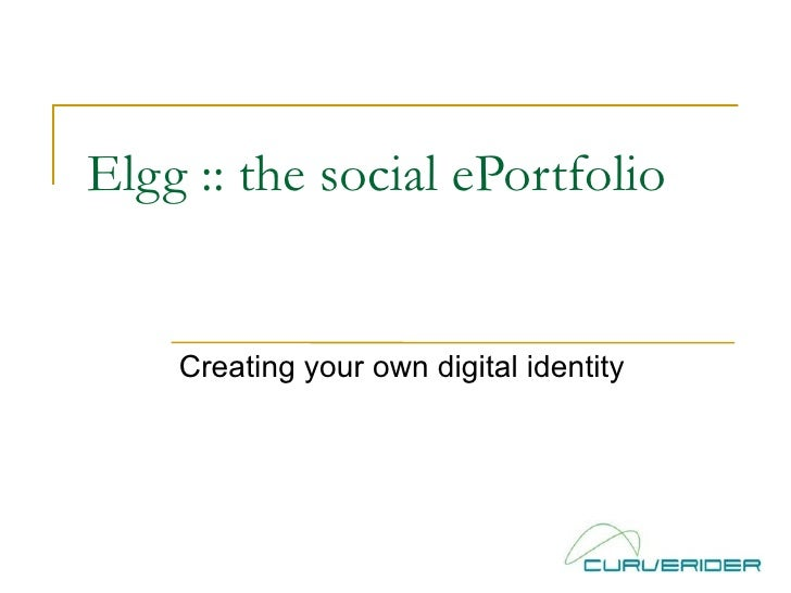 Elgg :: the social ePortfolio  Creating your own digital identity