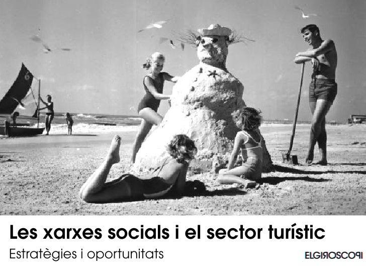 Les xarxes socials i el sector turistic  Estrategies i oportunitatsLes xarxes socials i el sector turísticEstratègies i op...