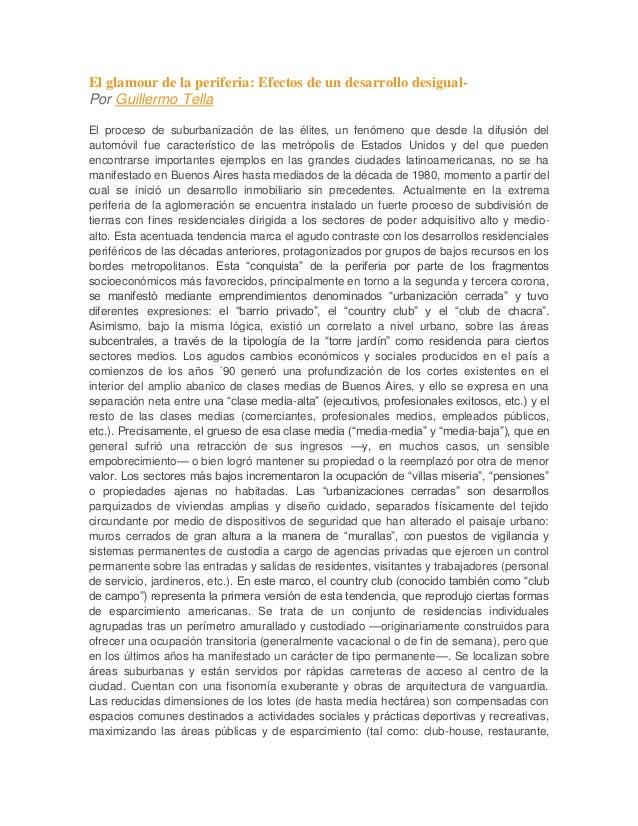 El glamour de la periferia: Efectos de un desarrollo desigual-Por Guillermo TellaEl proceso de suburbanización de las élit...