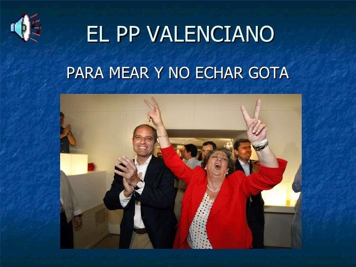 EL PP VALENCIANO PARA MEAR Y NO ECHAR GOTA