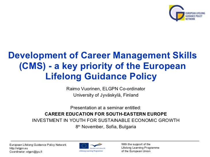 Development of Career Management Skills (CMS) - a key priority of the European Lifelong Guidance Policy   Raimo Vuorinen, ...