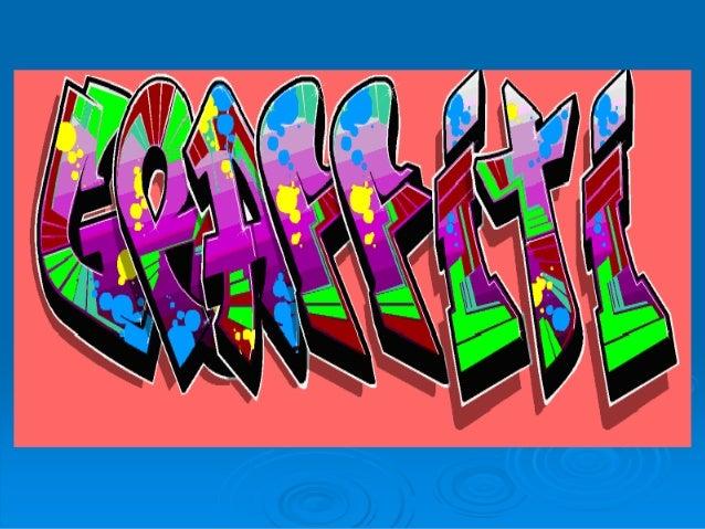 DEFINICIÓN • Se denomina graffiti a aquellas representaciones gráficas sobre paredes, espacios públicos, vehículos o mobil...