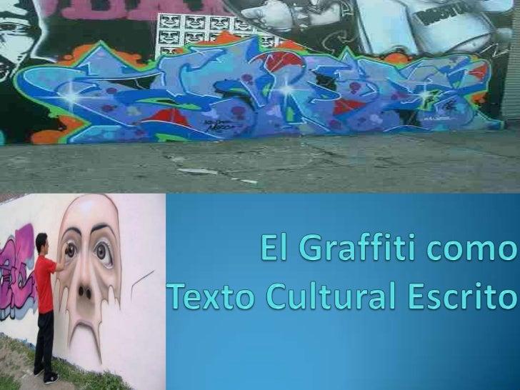 El Graffiti como Texto Cultural Escrito <br />