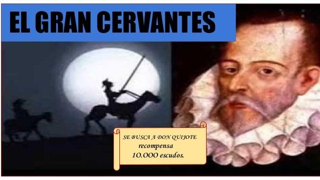 EL GRAN CERVANTES SE BUSCA A DON QUIJOTE recompensa 1O.OOO escudos.