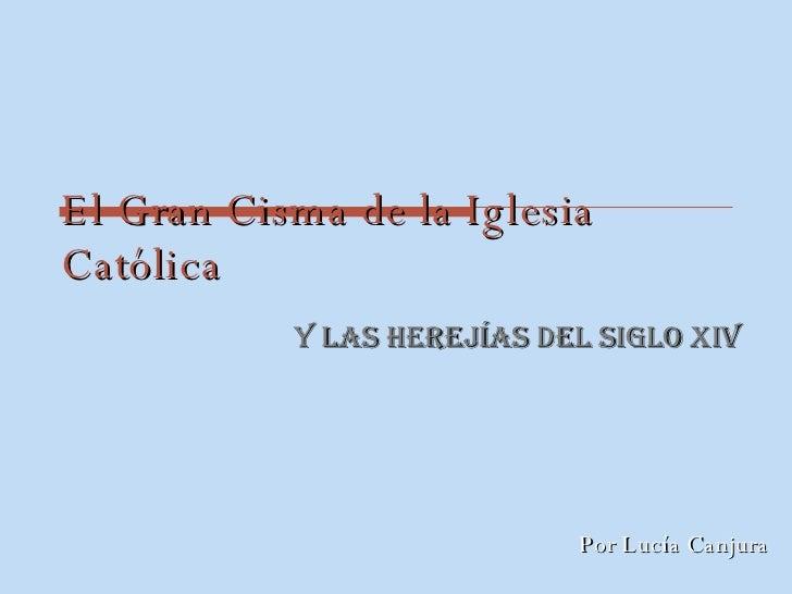 El Gran Cisma de la Iglesia Católica Y Las Herejías del siglo XIV Por Lucía Canjura