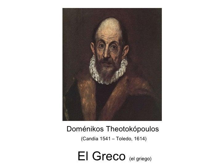 Doménikos Theotokópoulos  (Candia 1541–Toledo,1614)  El Greco (el griego)