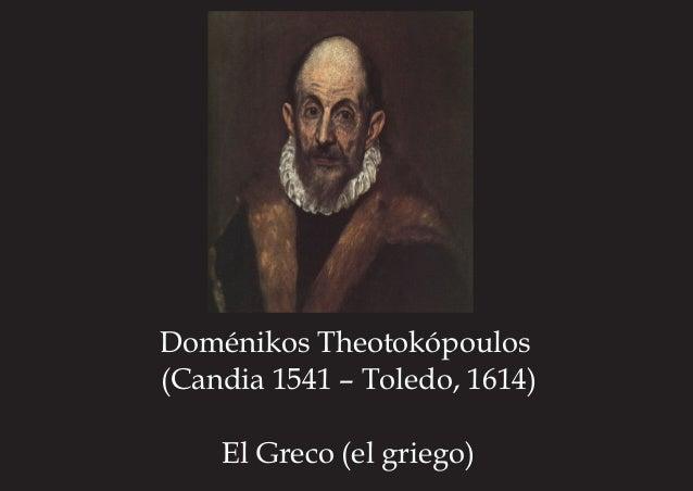 Doménikos Theotokópoulos (Candia 1541–Toledo,1614) El Greco(el griego)
