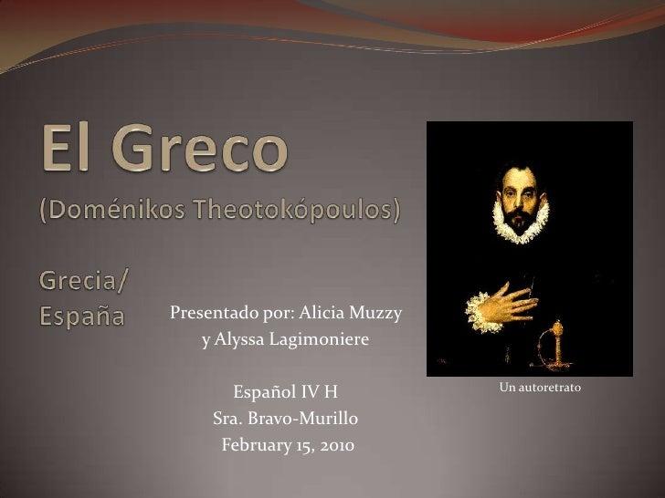 El Greco(Doménikos Theotokópoulos) Grecia/España<br />Presentado por: Alicia Muzzy <br />y Alyssa Lagimoniere<br />Español...
