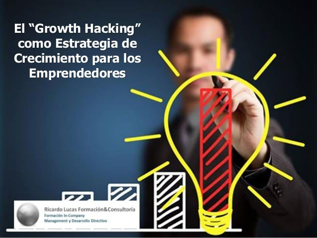 """El """"Growth Hacking"""" como Estrategia de Crecimiento para los Emprendedores"""