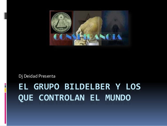 EL GRUPO BILDELBER Y LOS QUE CONTROLAN EL MUNDO Dj Deidad Presenta