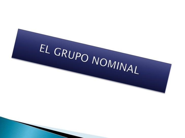 El grupo nominal es unconjunto de palabras que seagrupan en torno a unsustantivo
