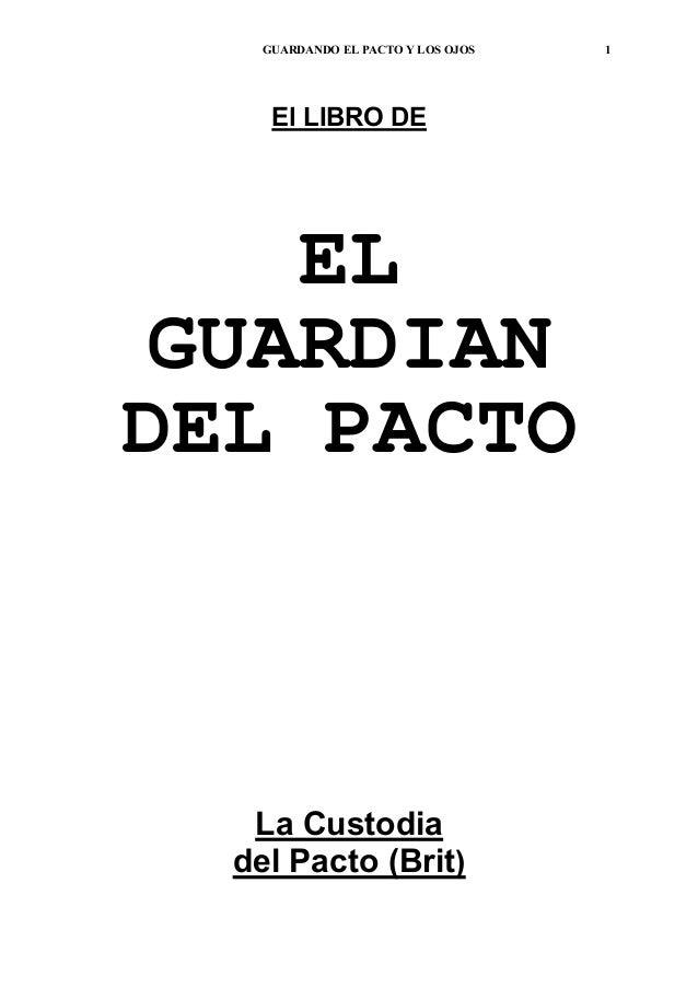 GUARDANDO EL PACTO Y LOS OJOS 1 El LIBRO DE EL GUARDIAN DEL PACTO La Custodia del Pacto (Brit)