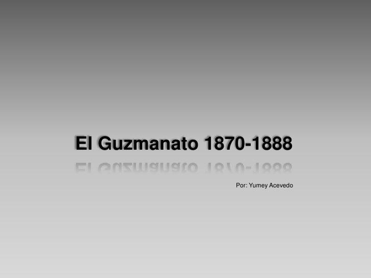 El guzmanato 1870 1888
