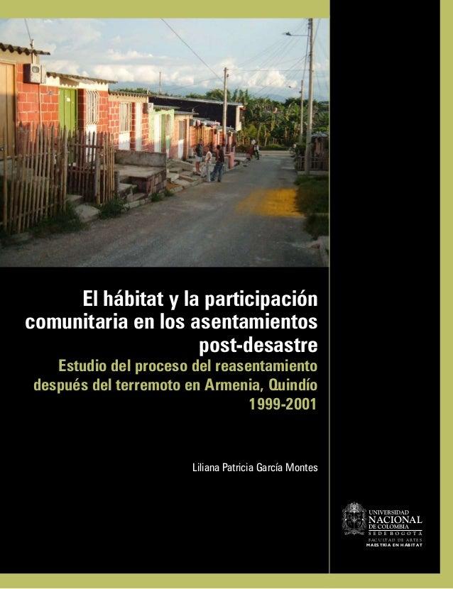 NACIONALFACULTAD DE ARTESMAESTRÍA EN HÁBITATEl hábitat y la participacióncomunitaria en los asentamientospost-desastreEstu...