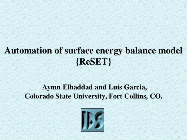Automation of surface energy balance model {ReSET} Aymn Elhaddad and Luis Garcia, Colorado State University, Fort Collins,...