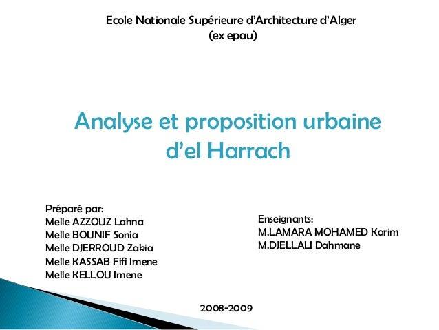 Ecole Nationale Supérieure d'Architecture d'Alger(ex epau)Analyse et proposition urbained'el HarrachPréparé par:Melle AZZO...