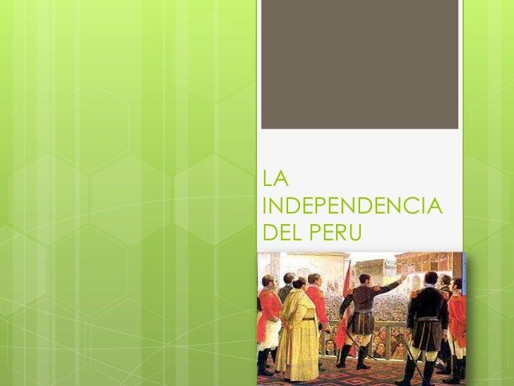 LA INDEPENDENCIA DEL PERU   <br />