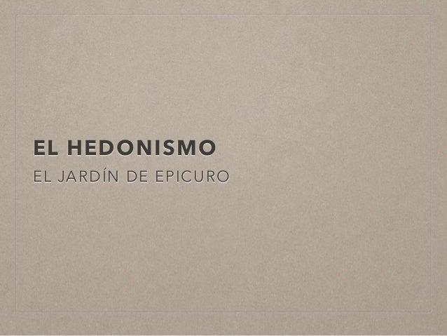 EL HEDONISMO EL JARDÍN DE EPICURO